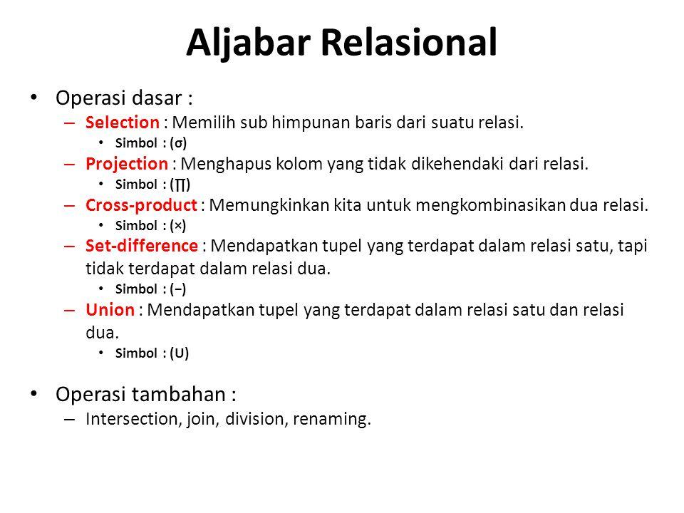 Aljabar Relasional Operasi dasar : – Selection : Memilih sub himpunan baris dari suatu relasi. Simbol : (σ) – Projection : Menghapus kolom yang tidak