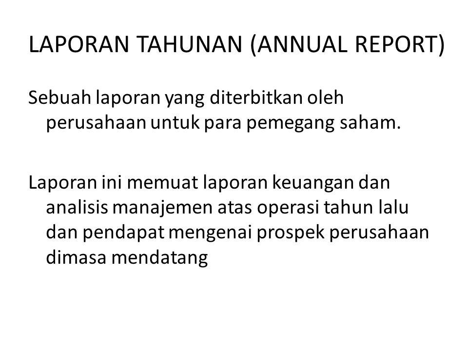 LAPORAN TAHUNAN (ANNUAL REPORT) Sebuah laporan yang diterbitkan oleh perusahaan untuk para pemegang saham. Laporan ini memuat laporan keuangan dan ana