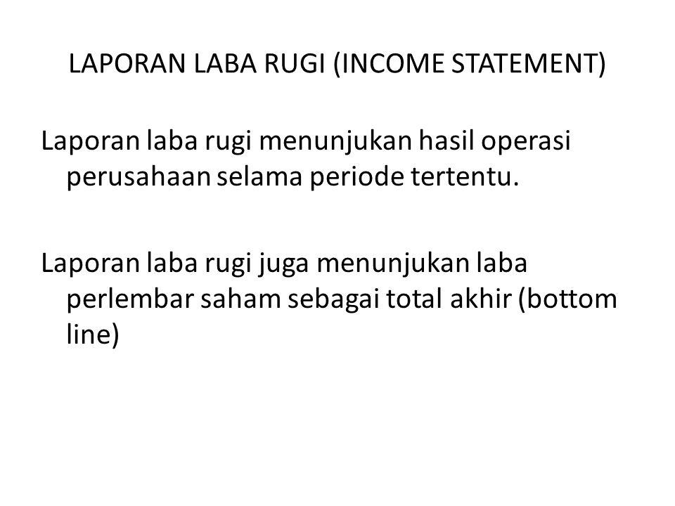 LAPORAN LABA RUGI (INCOME STATEMENT) Laporan laba rugi menunjukan hasil operasi perusahaan selama periode tertentu. Laporan laba rugi juga menunjukan