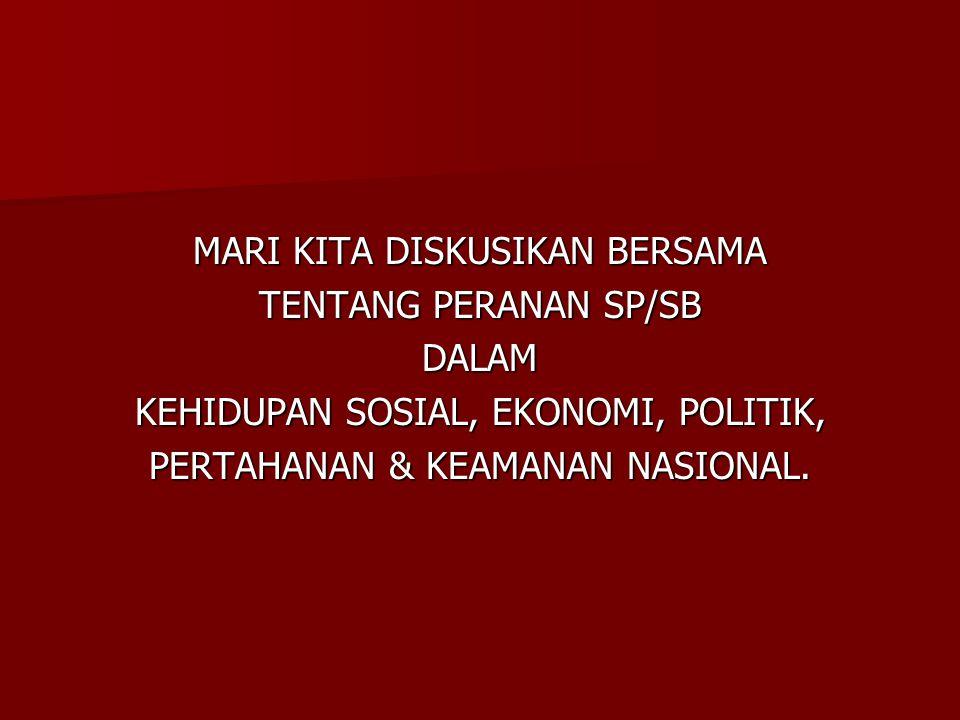 MARI KITA DISKUSIKAN BERSAMA TENTANG PERANAN SP/SB DALAM KEHIDUPAN SOSIAL, EKONOMI, POLITIK, PERTAHANAN & KEAMANAN NASIONAL.