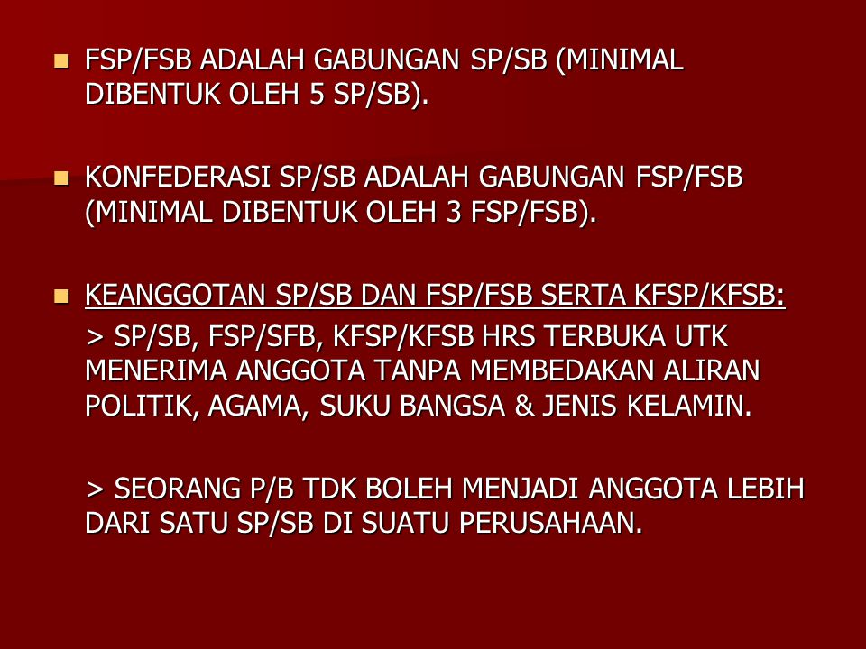 FSP/FSB ADALAH GABUNGAN SP/SB (MINIMAL DIBENTUK OLEH 5 SP/SB). FSP/FSB ADALAH GABUNGAN SP/SB (MINIMAL DIBENTUK OLEH 5 SP/SB). KONFEDERASI SP/SB ADALAH