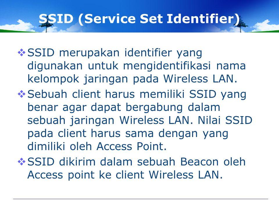 SSID (Service Set Identifier)  SSID merupakan identifier yang digunakan untuk mengidentifikasi nama kelompok jaringan pada Wireless LAN.
