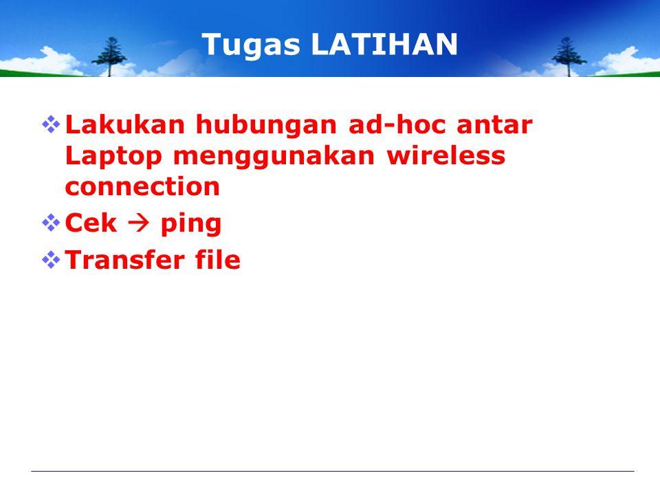 Tugas LATIHAN  Lakukan hubungan ad-hoc antar Laptop menggunakan wireless connection  Cek  ping  Transfer file