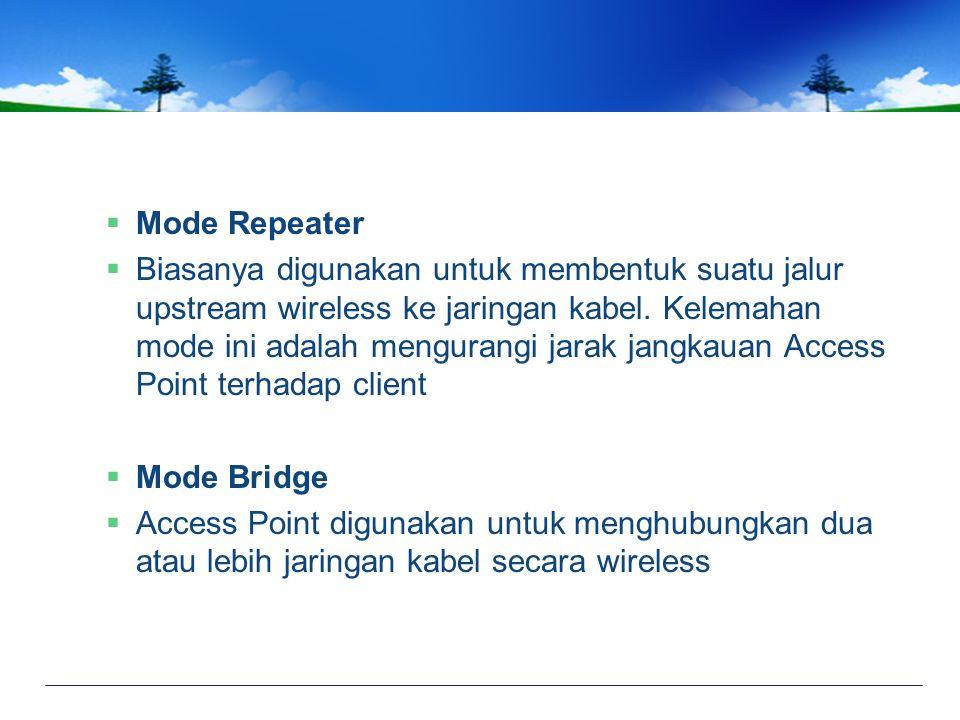  Mode Repeater  Biasanya digunakan untuk membentuk suatu jalur upstream wireless ke jaringan kabel.