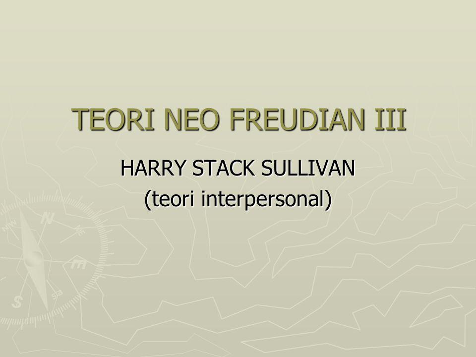 TEORI NEO FREUDIAN III HARRY STACK SULLIVAN (teori interpersonal)