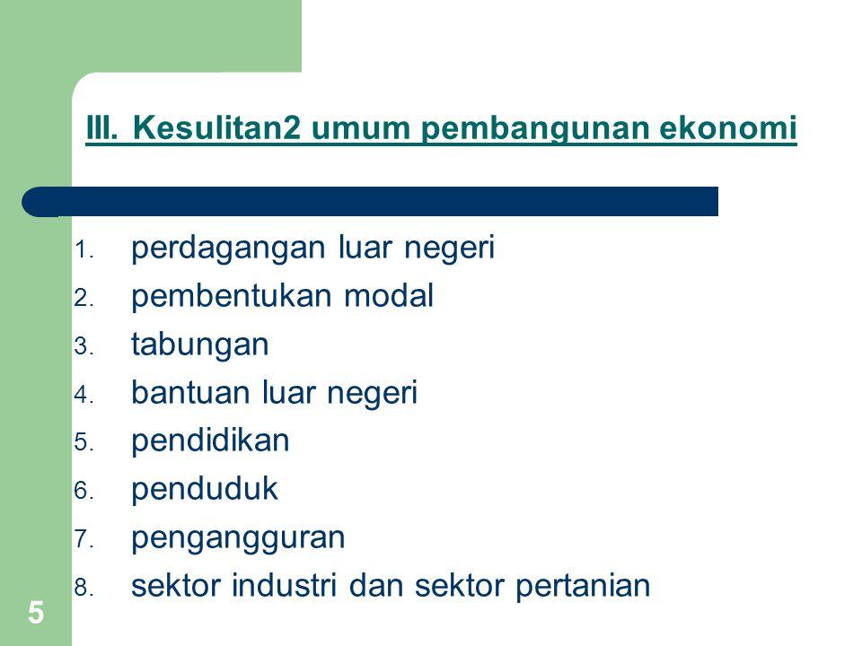 5 III.Kesulitan2 umum pembangunan ekonomi 1. perdagangan luar negeri 2.
