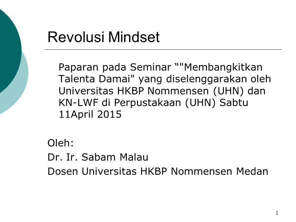 Revolusi Mindset Paparan pada Seminar Membangkitkan Talenta Damai yang diselenggarakan oleh Universitas HKBP Nommensen (UHN) dan KN-LWF di Perpustakaan (UHN) Sabtu 11April 2015 Oleh: Dr.