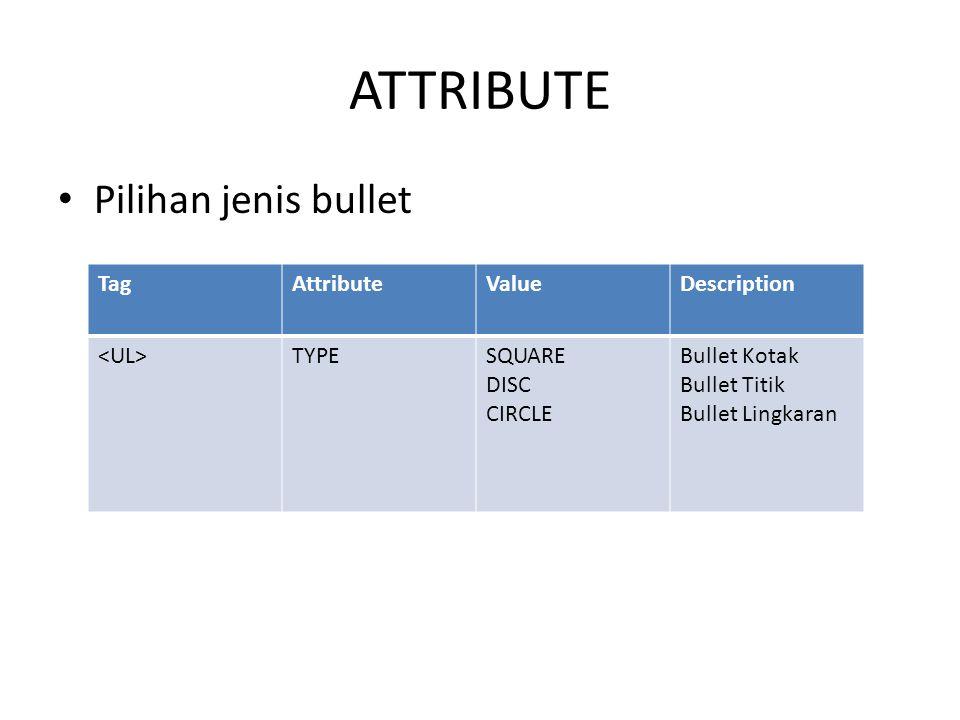 ATTRIBUTE Pilihan jenis bullet TagAttributeValueDescription TYPESQUARE DISC CIRCLE Bullet Kotak Bullet Titik Bullet Lingkaran