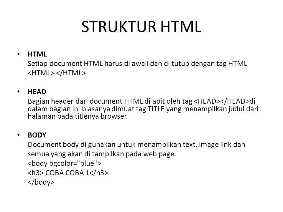 STRUKTUR HTML HTML Setiap document HTML harus di awali dan di tutup dengan tag HTML HEAD Bagian header dari document HTML di apit oleh tag di dalam bagian ini biasanya dimuat tag TITLE yang menampilkan judul dari halaman pada titlenya browser.