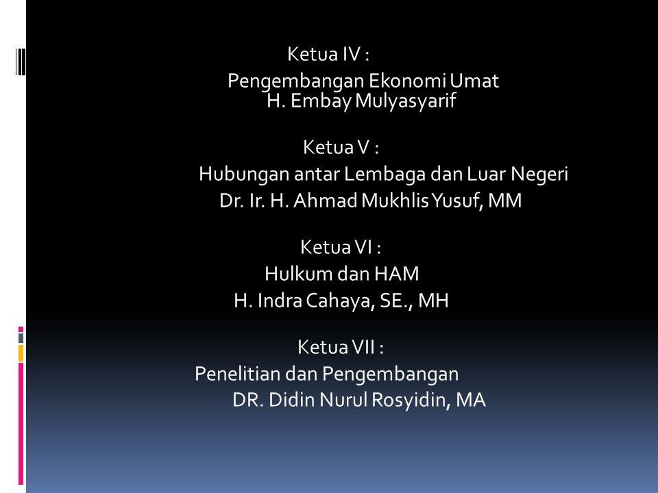 Ketua I : Organisasi dan Pengembengan SDM : KH. Jazuli Juwaeni, MA Ketua II : Pendidikan dan Kebudayaan: Drs. Jihaduddin, M.Pd Ketua III : Dakwah dan