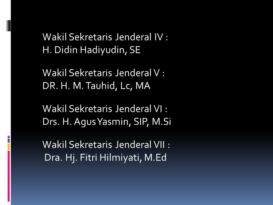 Wakil Sekretaris Jenderal I : Nurul Fajri, M.Si Wakil Sekretaris Jenderal II : Drs. Mohammad Zen, MM Wakil Sekretaris Jenderal III : Drs. H. Salim Toh