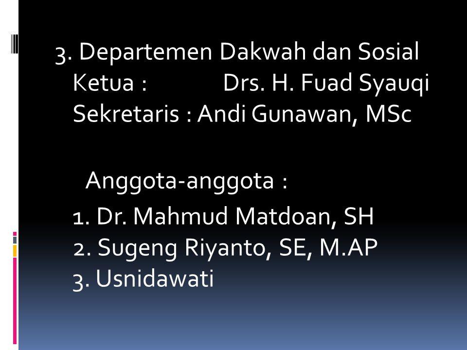 2. Departemen Pendidikan dan Kebudayaan Ketua : Drs Akhsan Sukroni, M.Si Sekretaris : Dr. Ukun Kurnia, M.Pd Anggota-anggota : 1. Drs. H. Agus Sholeh,