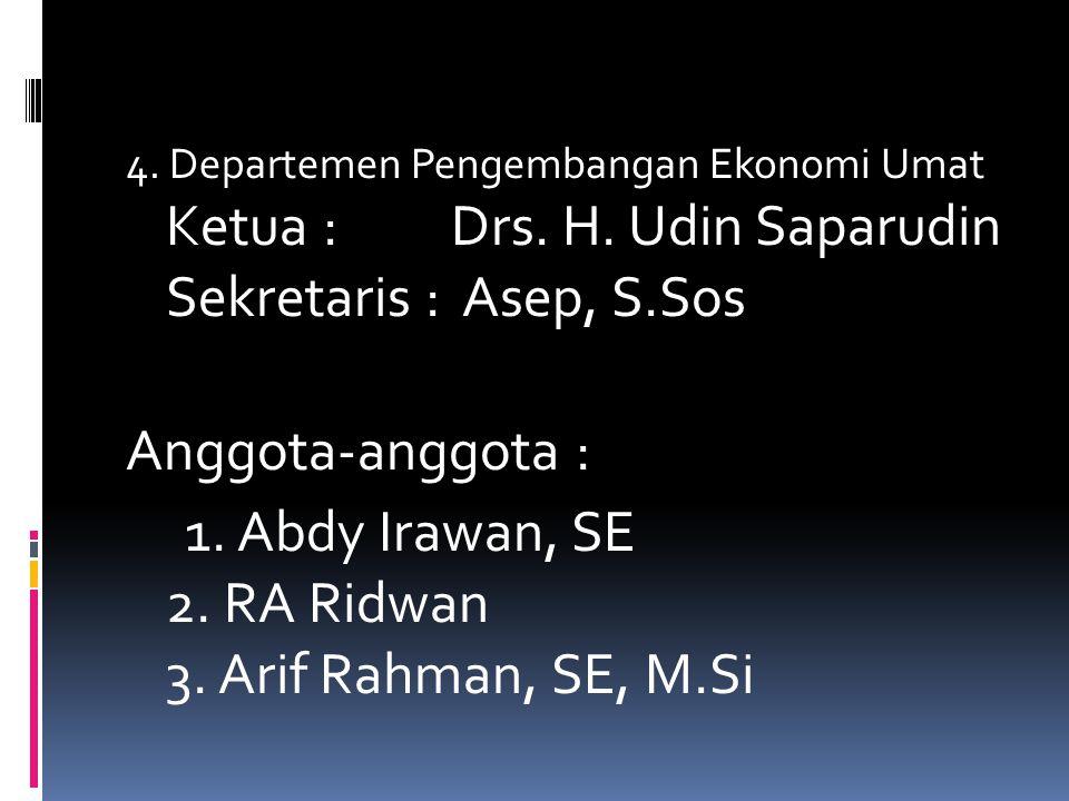 3. Departemen Dakwah dan Sosial Ketua : Drs. H. Fuad Syauqi Sekretaris : Andi Gunawan, MSc Anggota-anggota : 1. Dr. Mahmud Matdoan, SH 2. Sugeng Riyan
