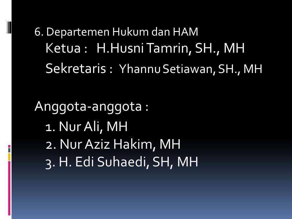 5. Departemen Hubungan Antar Lembaga dan Luar Negeri Ketua : Drs. H. Ade Badri Mukri, M.Si Sekretaris : Yoyoh Hulaiyah Hafidz Anggota-anggota : 1. Drs