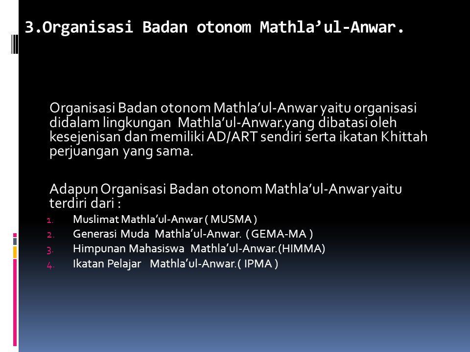 C.Perguruan Mathla'ul-Anwar Perguruan Mathla'ul-Anwar adalah lembaga pelaksana usaha dan program umum organisasi Mathla'ul-Anwar di bidang pendidikan