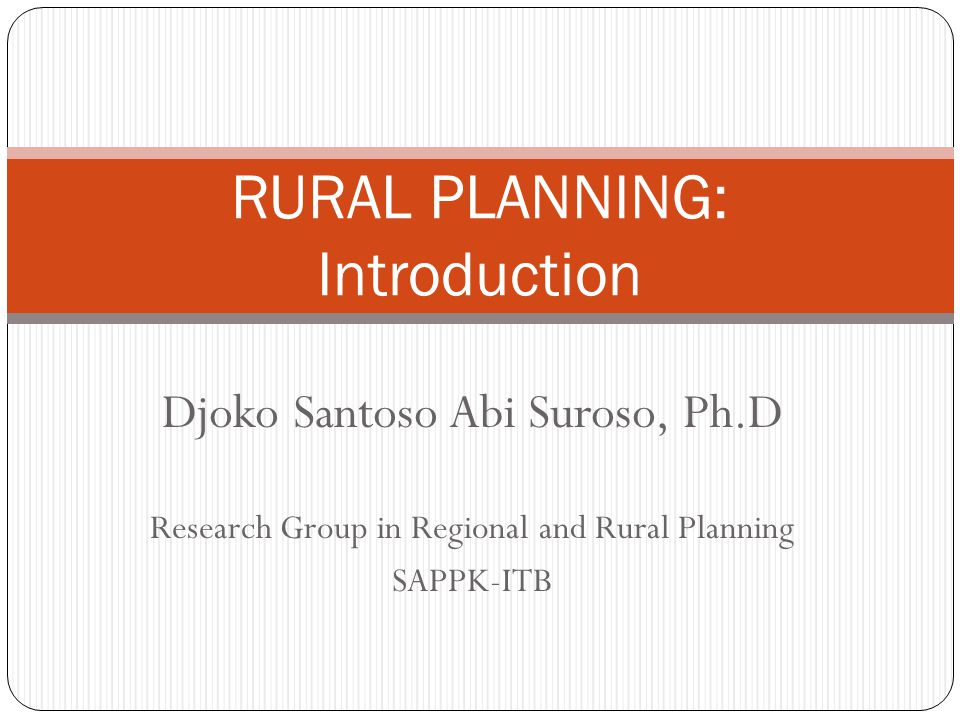 Djoko Santoso Abi Suroso, Ph.D Research Group in Regional and Rural Planning SAPPK-ITB RURAL PLANNING: Introduction