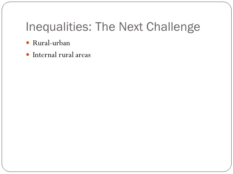Inequalities: The Next Challenge Rural-urban Internal rural areas