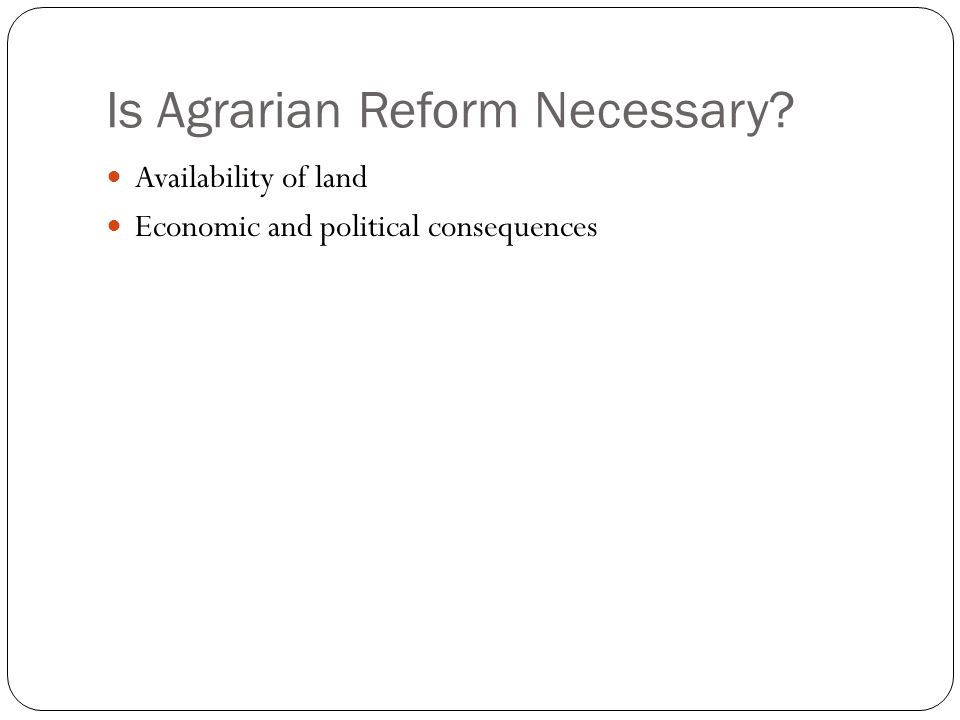 Is Agrarian Reform Necessary? Availability of land Economic and political consequences