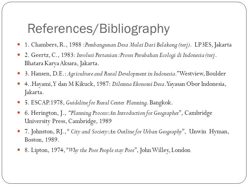 References/Bibliography 1.Chambers, R., 1988 :Pembangunan Desa Mulai Dari Belakang (terj).