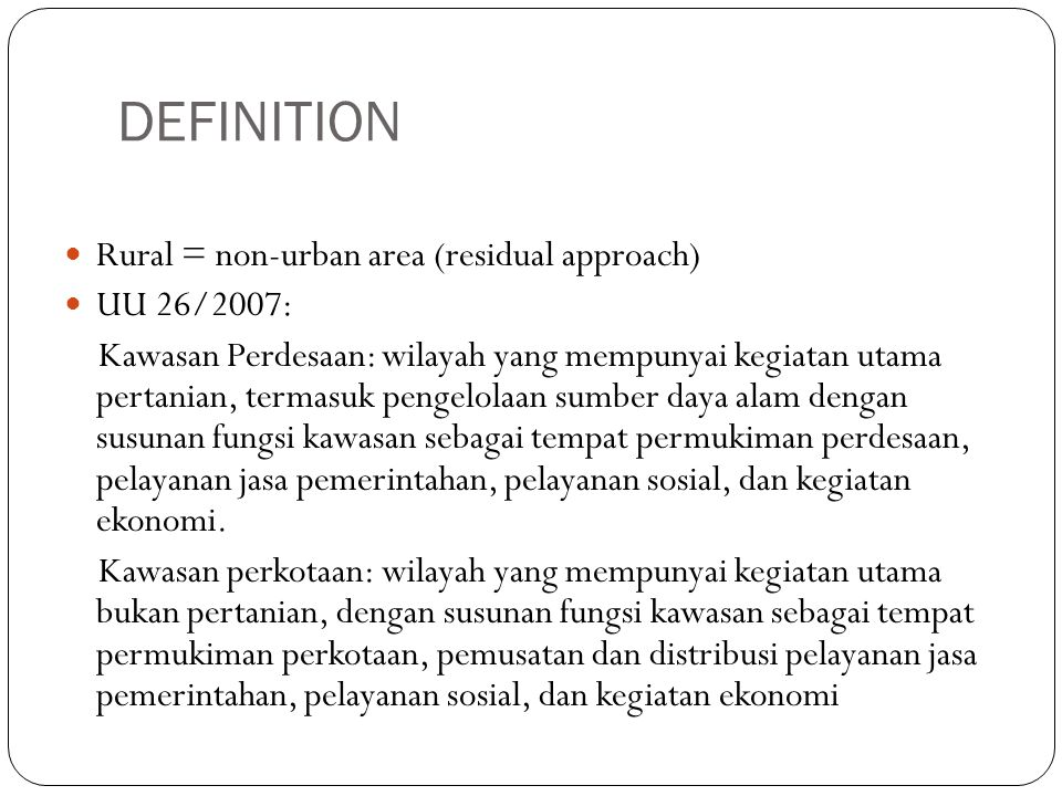 continued Urban is defined based on: Population Economic structure Urban facilities Rural is not similar with villages (desa) or hamlets (dusun)  lower order settlement units