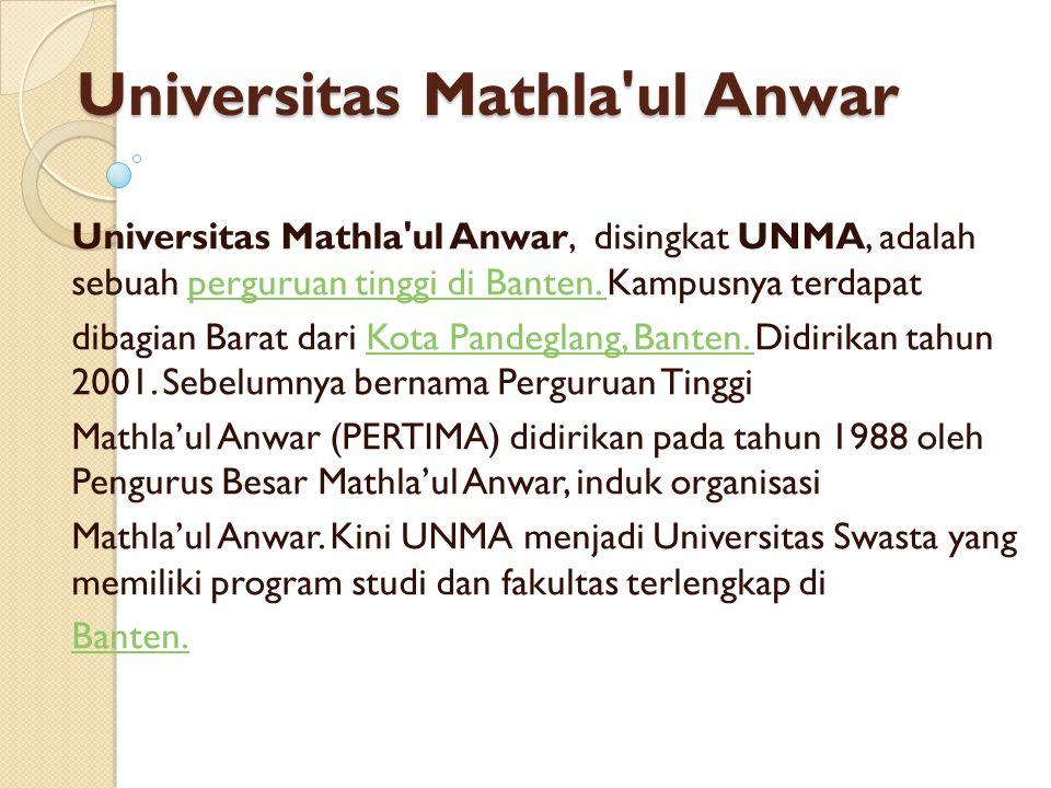 Universitas Mathla'ul Anwar Universitas Mathla'ul Anwar, disingkat UNMA, adalah sebuah perguruan tinggi di Banten. Kampusnya terdapatperguruan tinggi