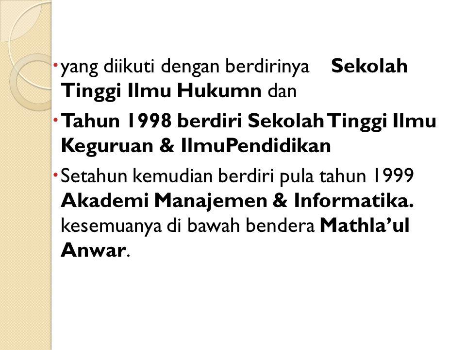  yang diikuti dengan berdirinyaSekolah Tinggi Ilmu Hukumn dan  Tahun 1998 berdiri Sekolah Tinggi Ilmu Keguruan & IlmuPendidikan  Setahun kemudian b