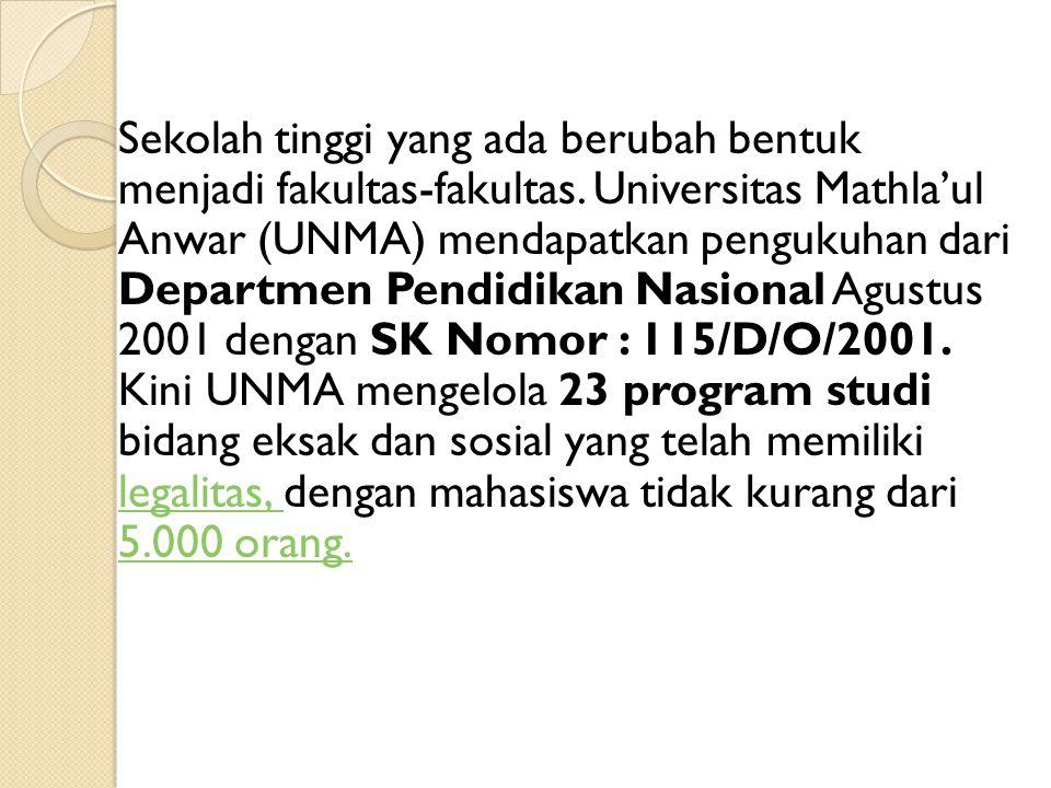 Sekolah tinggi yang ada berubah bentuk menjadi fakultas-fakultas. Universitas Mathla'ul Anwar (UNMA) mendapatkan pengukuhan dari Departmen Pendidikan