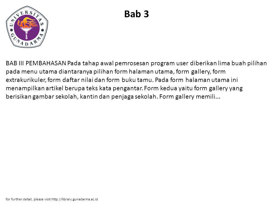 Bab 3 BAB III PEMBAHASAN Pada tahap awal pemrosesan program user diberikan lima buah pilihan pada menu utama diantaranya pilihan form halaman utama, f