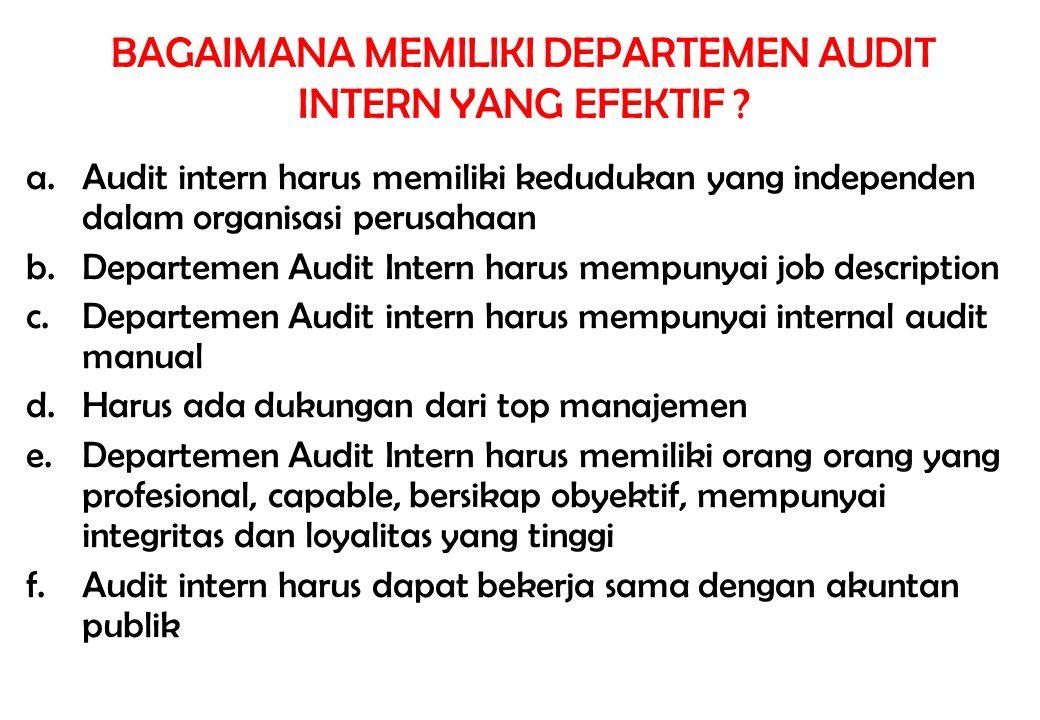 BAGAIMANA MEMILIKI DEPARTEMEN AUDIT INTERN YANG EFEKTIF ? a.Audit intern harus memiliki kedudukan yang independen dalam organisasi perusahaan b.Depart