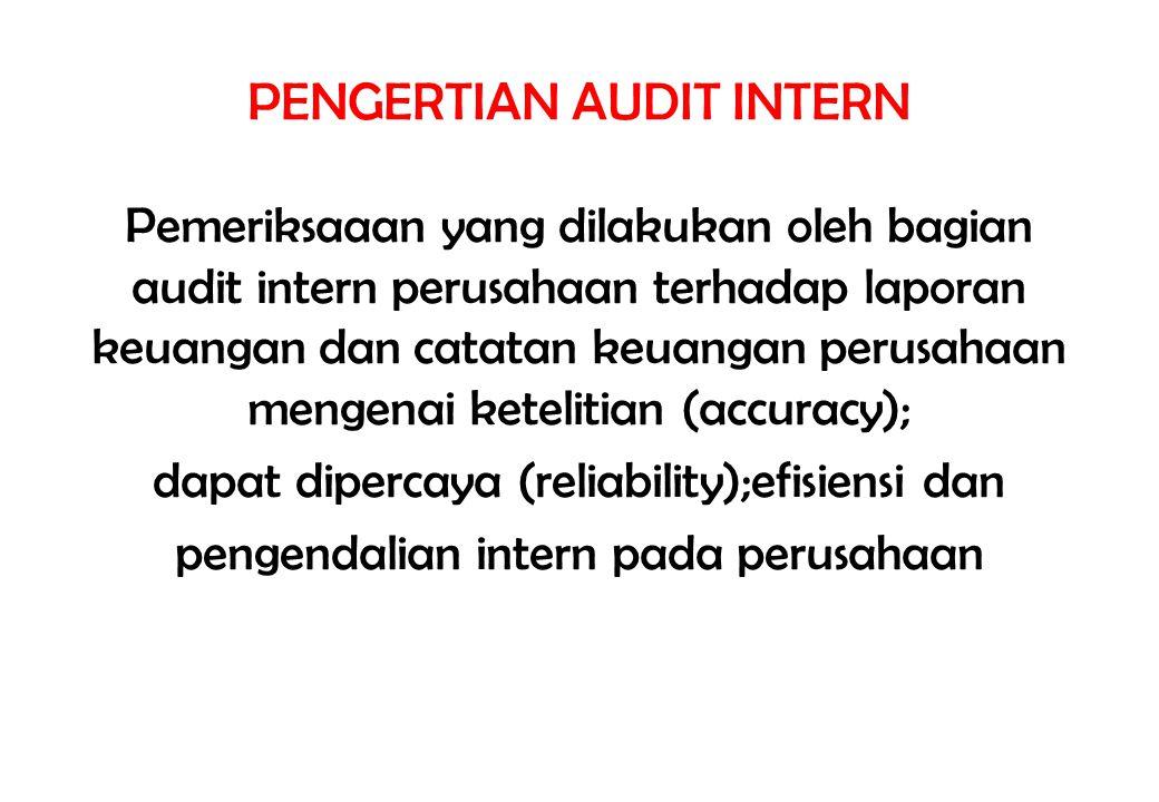 PENGERTIAN AUDIT INTERN Pemeriksaaan yang dilakukan oleh bagian audit intern perusahaan terhadap laporan keuangan dan catatan keuangan perusahaan meng