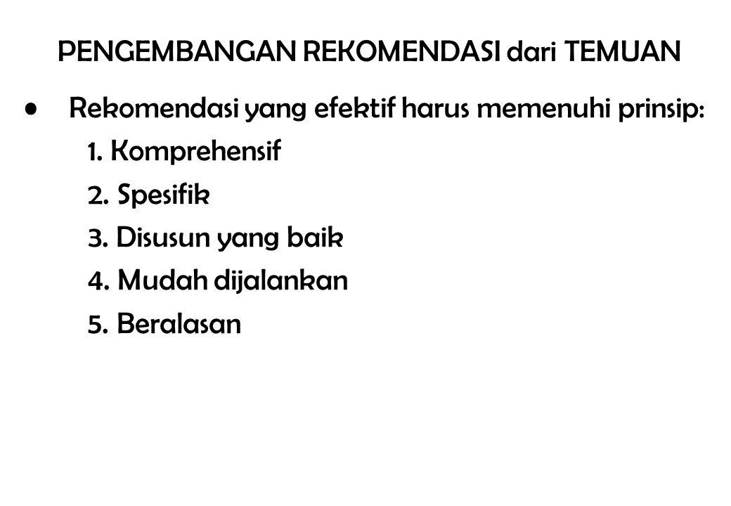 Rekomendasi yang efektif harus memenuhi prinsip: 1. Komprehensif 2. Spesifik 3. Disusun yang baik 4. Mudah dijalankan 5. Beralasan PENGEMBANGAN REKOME