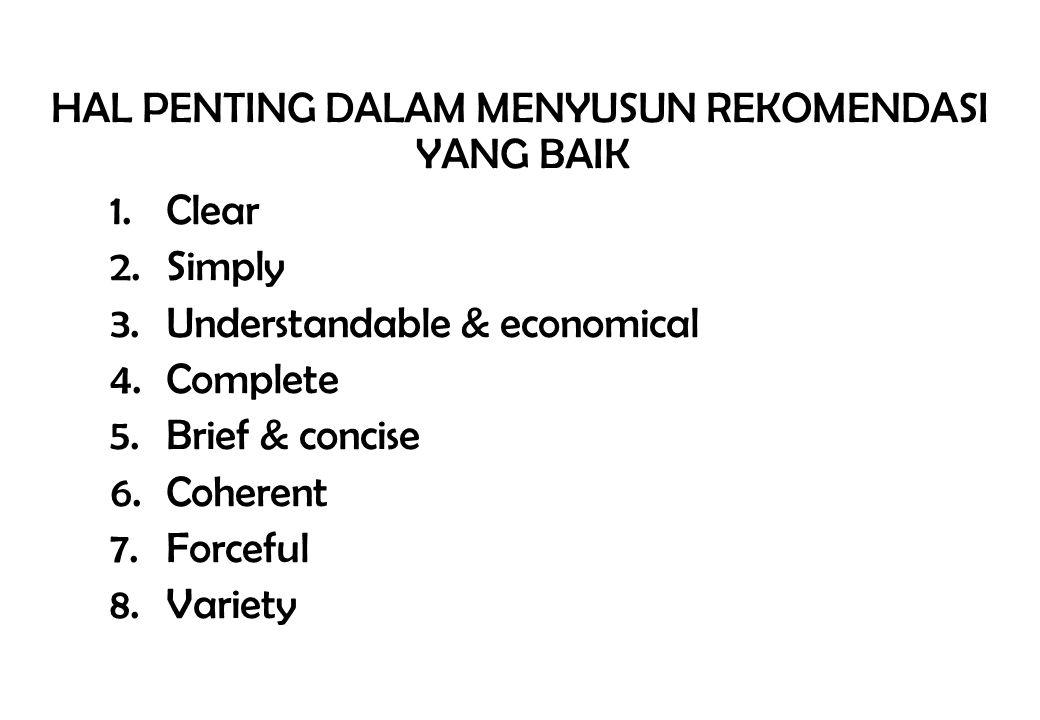 HAL PENTING DALAM MENYUSUN REKOMENDASI YANG BAIK 1.Clear 2.Simply 3.Understandable & economical 4.Complete 5.Brief & concise 6.Coherent 7.Forceful 8.V