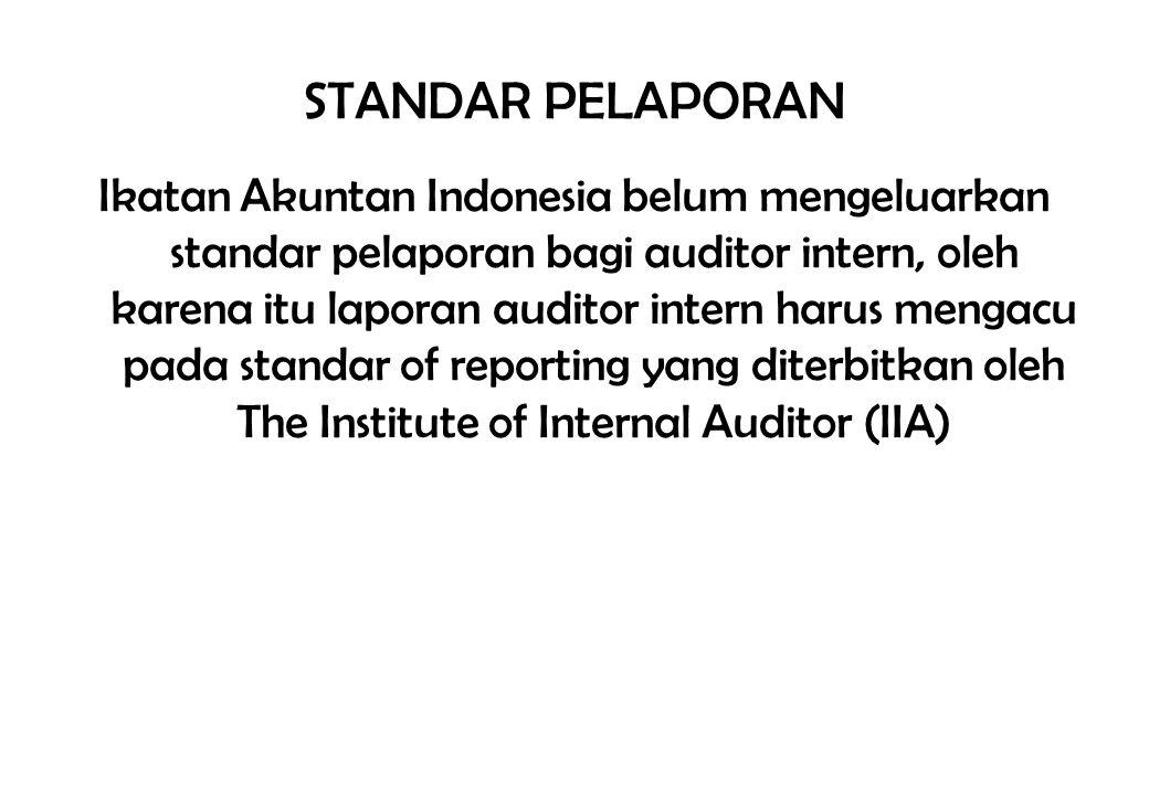STANDAR PELAPORAN Ikatan Akuntan Indonesia belum mengeluarkan standar pelaporan bagi auditor intern, oleh karena itu laporan auditor intern harus meng