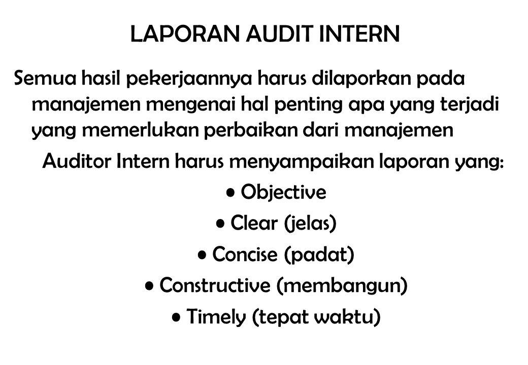 LAPORAN AUDIT INTERN Semua hasil pekerjaannya harus dilaporkan pada manajemen mengenai hal penting apa yang terjadi yang memerlukan perbaikan dari man