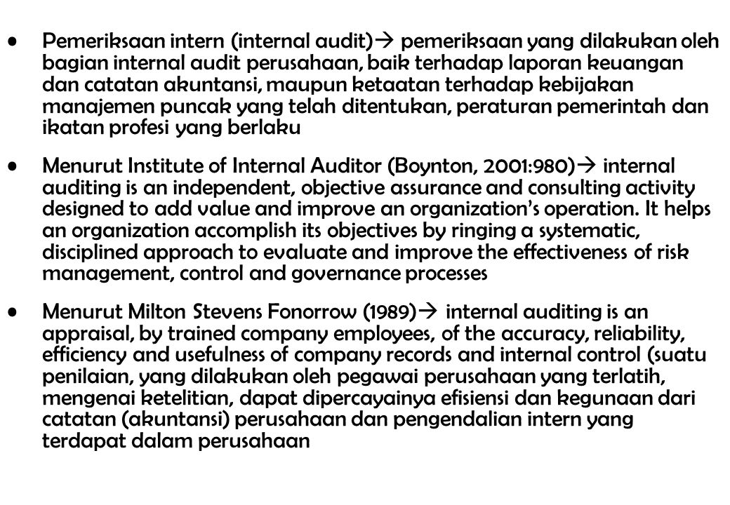 Pemeriksaan intern (internal audit)  pemeriksaan yang dilakukan oleh bagian internal audit perusahaan, baik terhadap laporan keuangan dan catatan aku