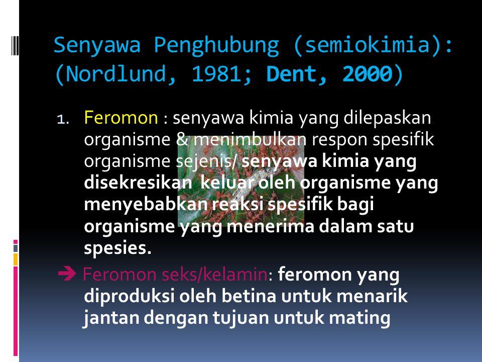 Senyawa Penghubung (semiokimia): (Nordlund, 1981; Dent, 2000) 1. Feromon : senyawa kimia yang dilepaskan organisme & menimbulkan respon spesifik organ