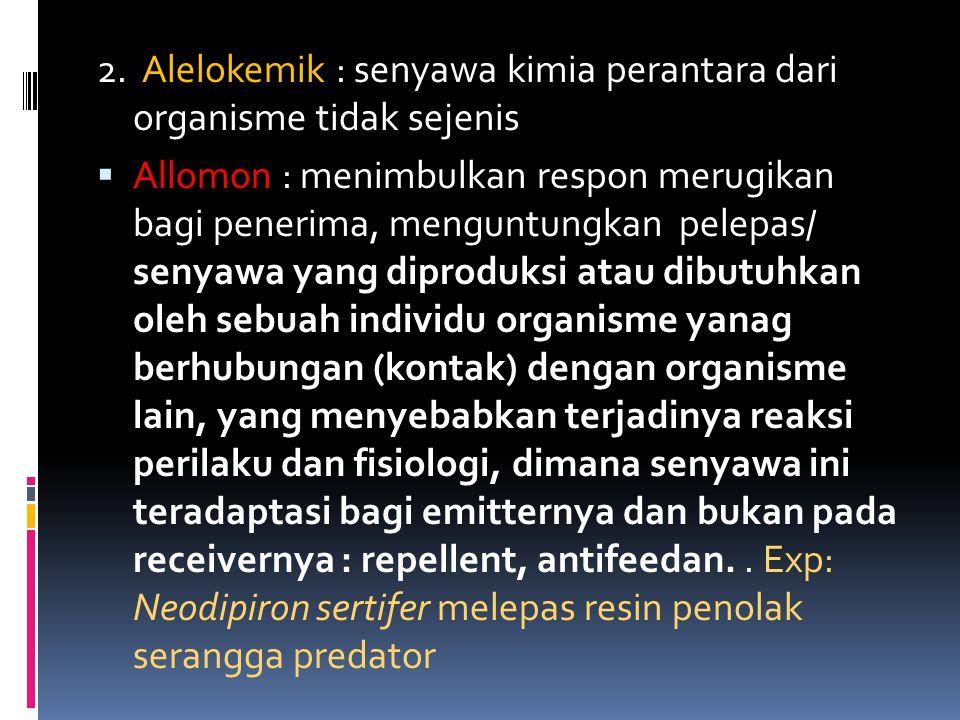 2. Alelokemik : senyawa kimia perantara dari organisme tidak sejenis  Allomon : menimbulkan respon merugikan bagi penerima, menguntungkan pelepas/ se