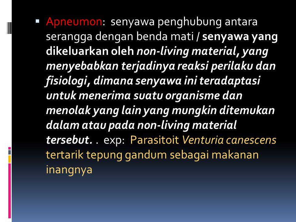  Apneumon: senyawa penghubung antara serangga dengan benda mati / senyawa yang dikeluarkan oleh non-living material, yang menyebabkan terjadinya reak