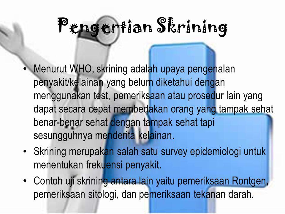 Tujuan Skrining Untuk mendapatkan mereka yang menderita sedini mungkin, sehingga dapat dengan segera memperoleh pengobatan.