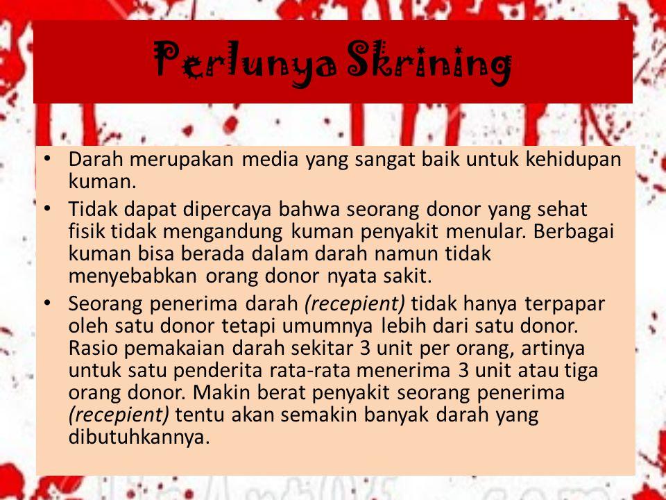 Perlunya Skrining Darah merupakan media yang sangat baik untuk kehidupan kuman. Tidak dapat dipercaya bahwa seorang donor yang sehat fisik tidak menga