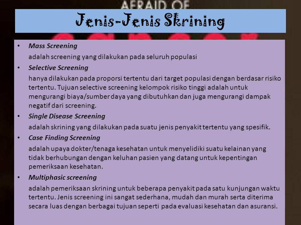 Jenis-Jenis Skrining Mass Screening adalah screening yang dilakukan pada seluruh populasi Selective Screening hanya dilakukan pada proporsi tertentu d