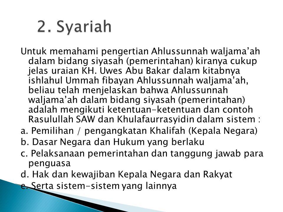 Untuk memahami pengertian Ahlussunnah waljama'ah dalam bidang siyasah (pemerintahan) kiranya cukup jelas uraian KH. Uwes Abu Bakar dalam kitabnya ishl