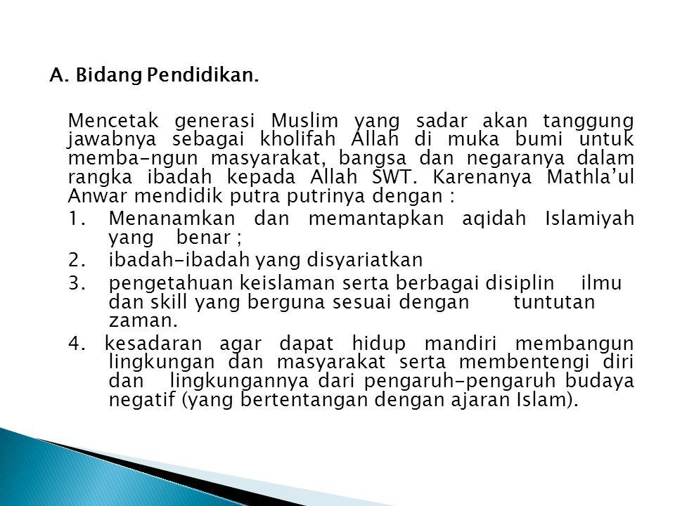 A. Bidang Pendidikan. Mencetak generasi Muslim yang sadar akan tanggung jawabnya sebagai kholifah Allah di muka bumi untuk memba-ngun masyarakat, bang