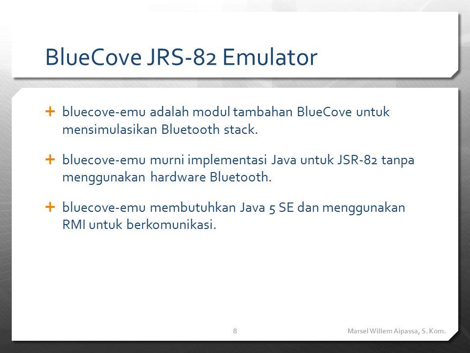 Penggunaan Emulator dan BlueCove Emulator  Untuk aplikasi mobile digunakan emulator microemulator.