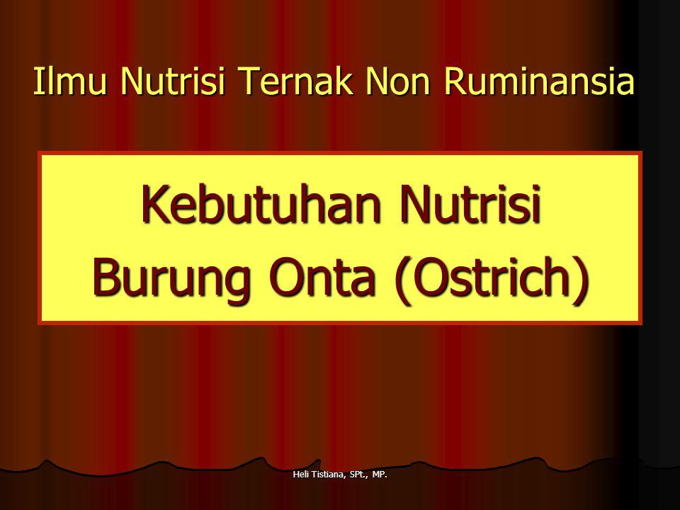 Ilmu Nutrisi Ternak Non Ruminansia Kebutuhan Nutrisi Burung Onta (Ostrich) Heli Tistiana, SPt., MP.