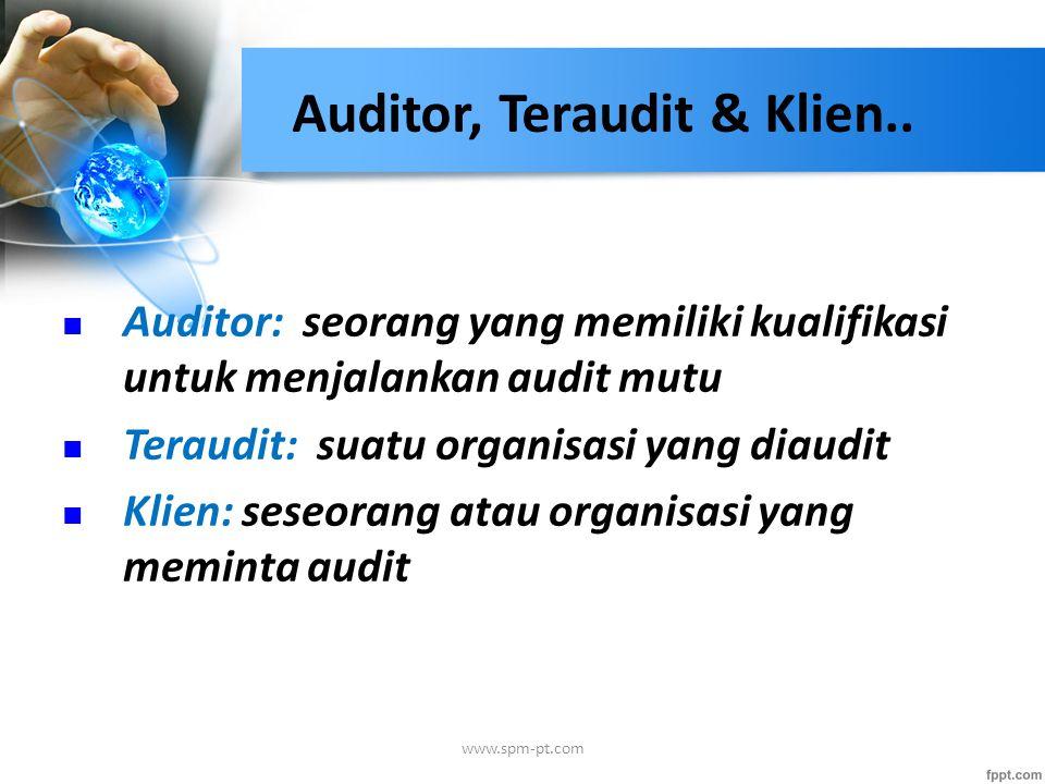 Auditor: seorang yang memiliki kualifikasi untuk menjalankan audit mutu Teraudit: suatu organisasi yang diaudit Klien: seseorang atau organisasi yang