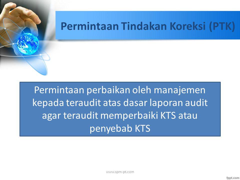 Permintaan Tindakan Koreksi (PTK) Permintaan perbaikan oleh manajemen kepada teraudit atas dasar laporan audit agar teraudit memperbaiki KTS atau peny