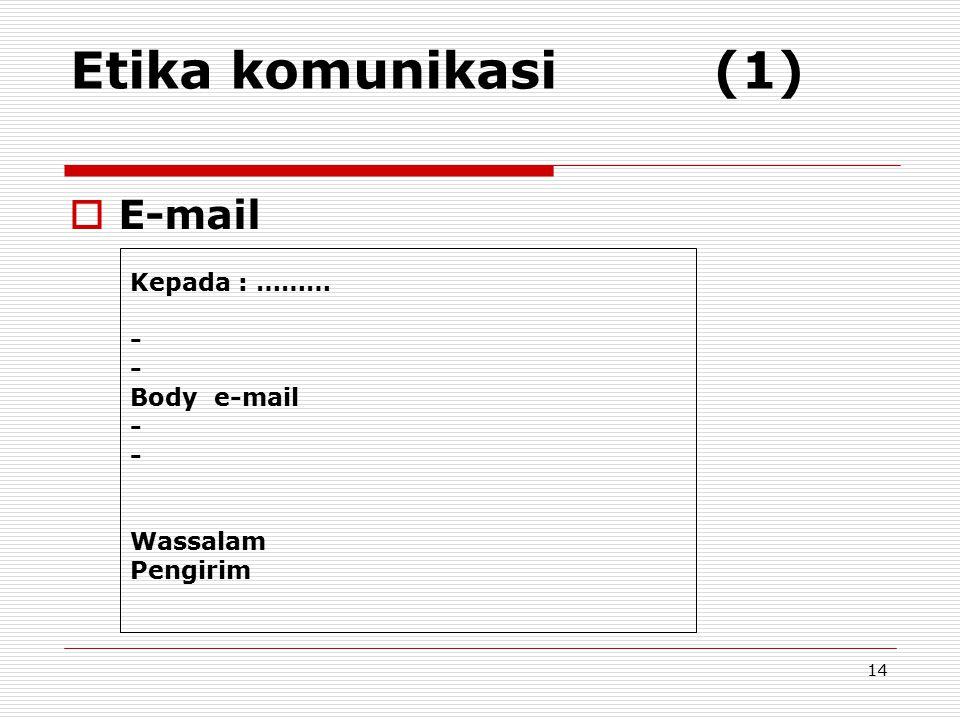Etika komunikasi (1)  E-mail Kepada : ……… - Body e-mail - Wassalam Pengirim 14
