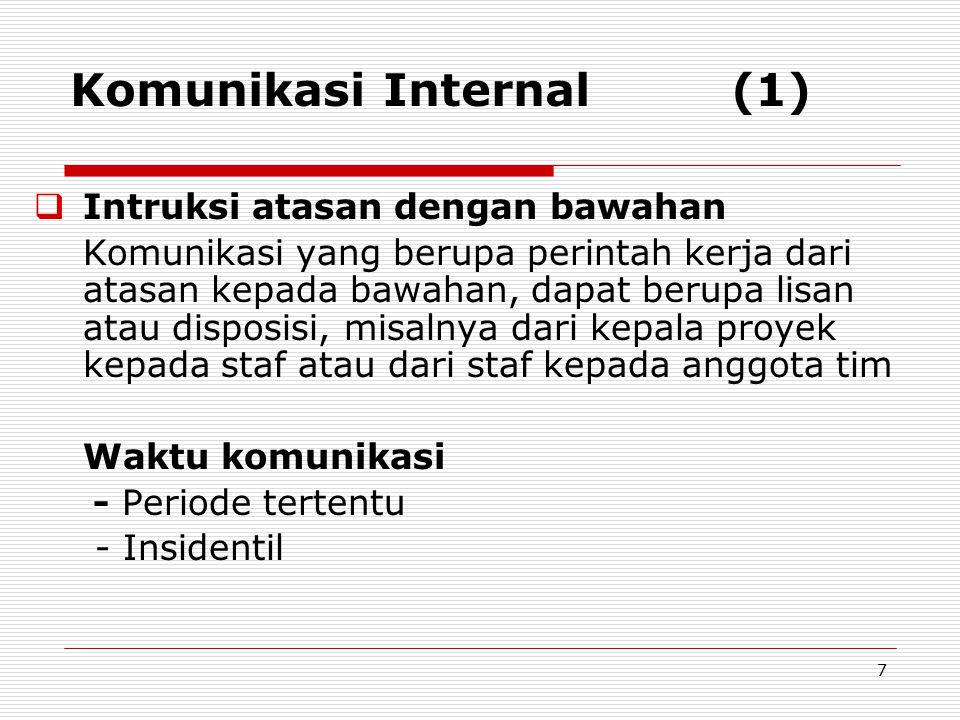 Komunikasi Internal (1)  Intruksi atasan dengan bawahan Komunikasi yang berupa perintah kerja dari atasan kepada bawahan, dapat berupa lisan atau dis
