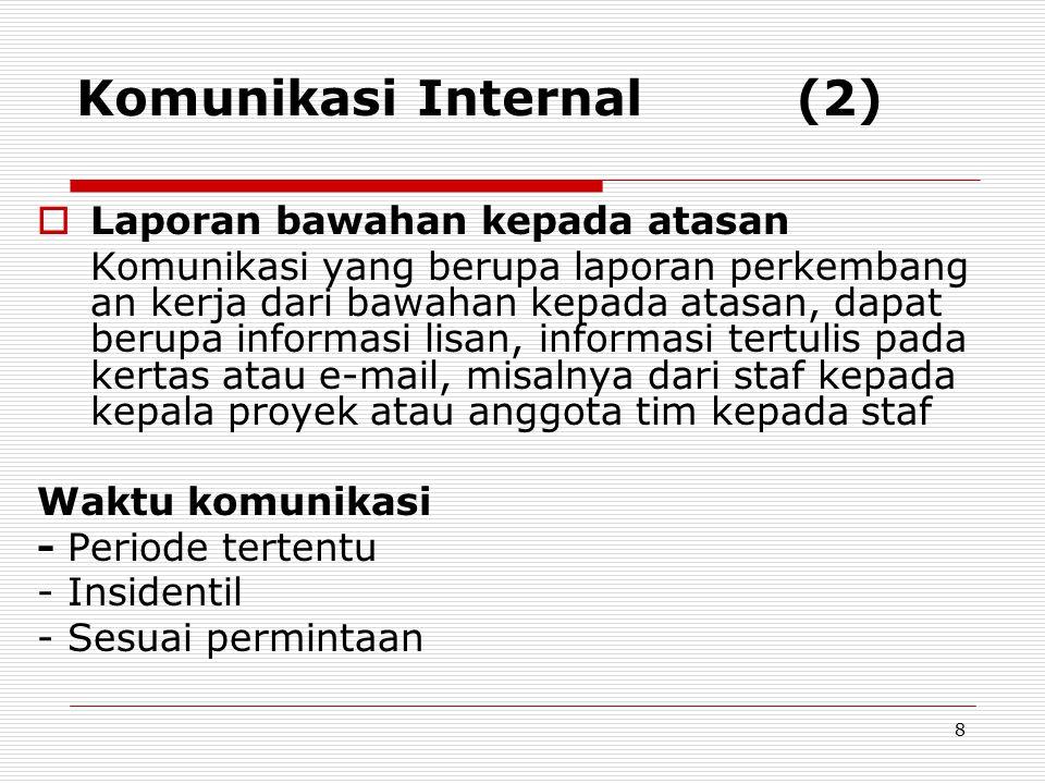 Komunikasi Internal (2)  Laporan bawahan kepada atasan Komunikasi yang berupa laporan perkembang an kerja dari bawahan kepada atasan, dapat berupa in